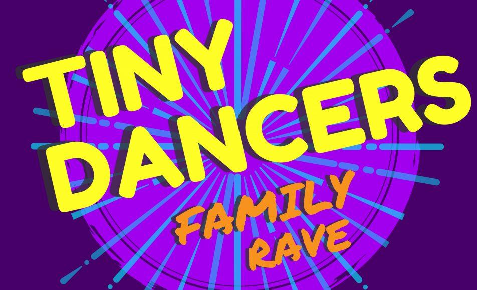 Tiny Dancers Family Rave