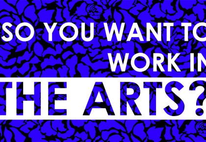 Schedule: So You Want to Work In the Arts?
